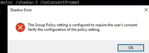 mstsc shadow noncosentpropmt: la configuración de directiva de grupo está configurada para requerir el consentimiento del usuario